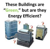 Today's LEED certified buildings are more energy efficient than their predecessors.